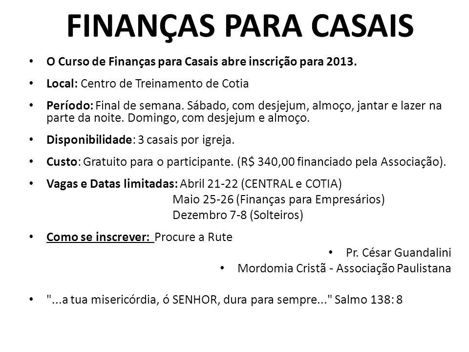 FINANÇAS PARA CASAIS O Curso de Finanças para Casais abre inscrição para 2013. Local: Centro de Treinamento de Cotia Período: Final de semana. Sábado,
