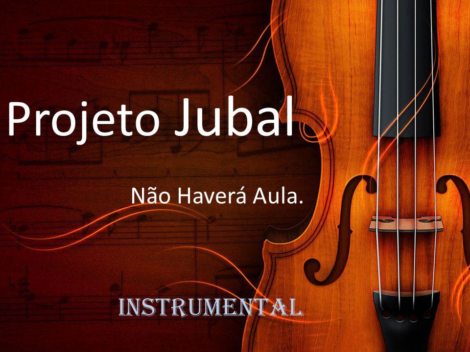 instrumental Projeto Jubal Não Haverá Aula.