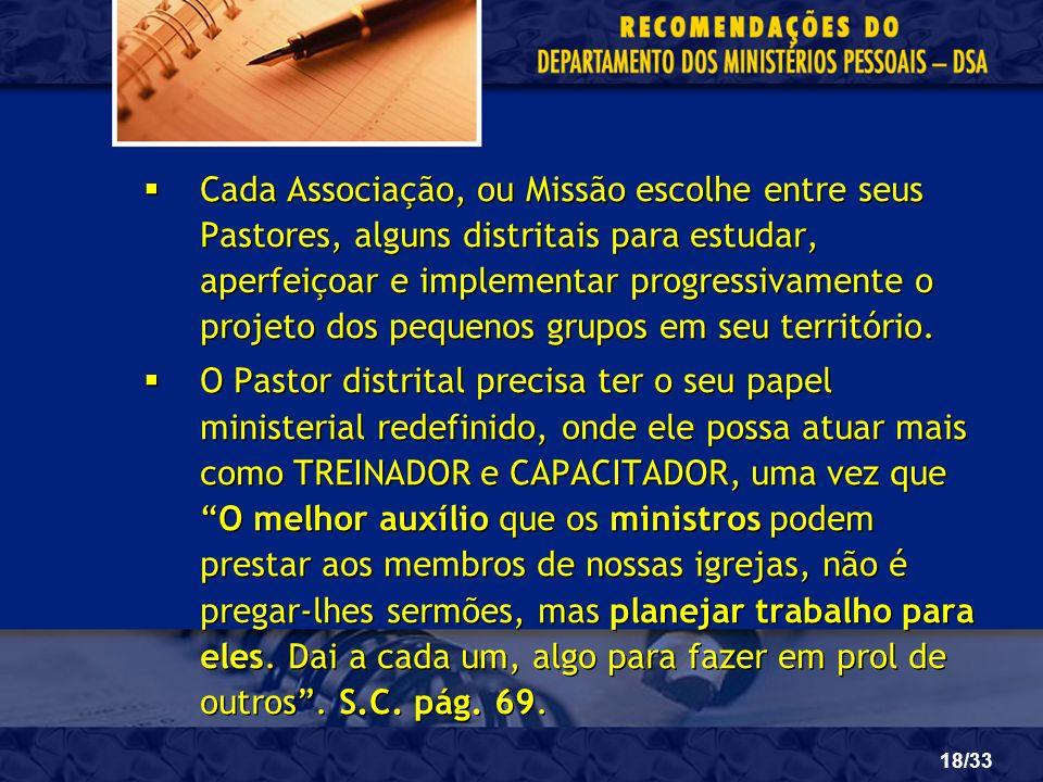 18/33 Cada Associação, ou Missão escolhe entre seus Pastores, alguns distritais para estudar, aperfeiçoar e implementar progressivamente o projeto dos