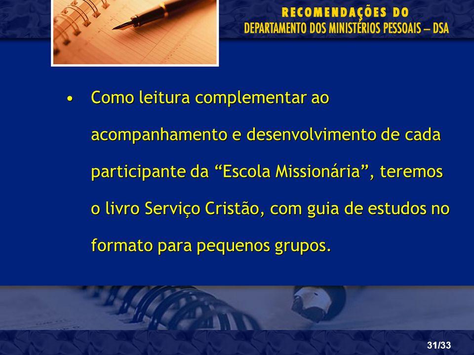 31/33 Como leitura complementar ao acompanhamento e desenvolvimento de cada participante da Escola Missionária, teremos o livro Serviço Cristão, com g
