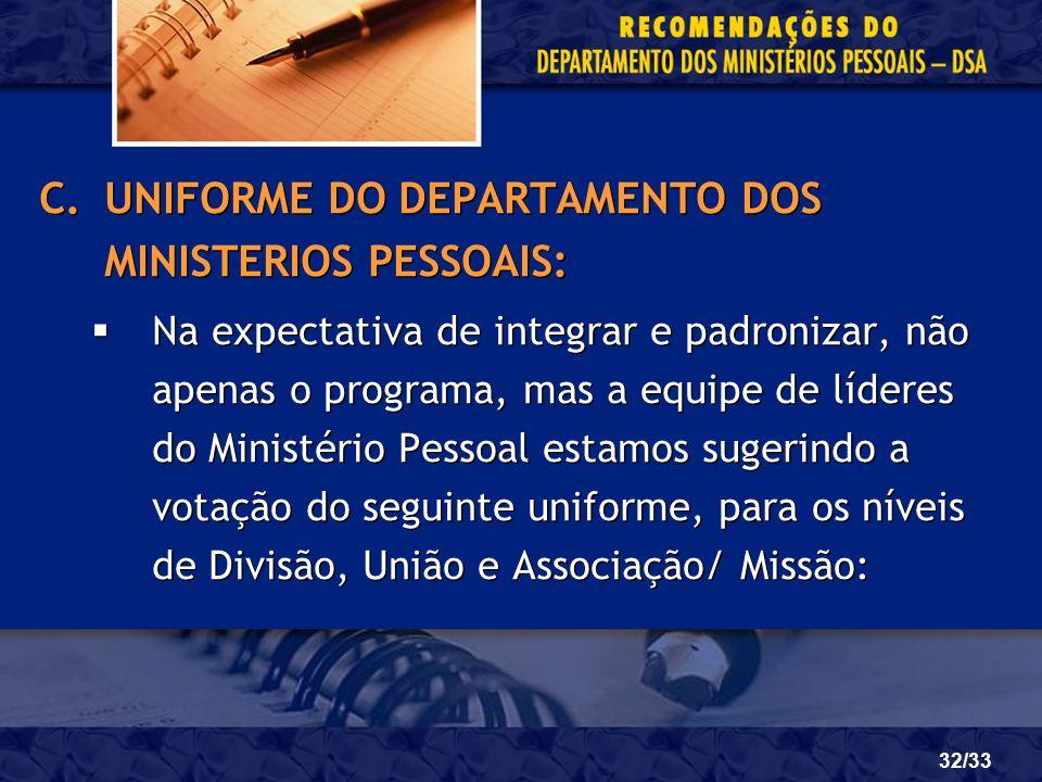 32/33 C.UNIFORME DO DEPARTAMENTO DOS MINISTERIOS PESSOAIS: Na expectativa de integrar e padronizar, não apenas o programa, mas a equipe de líderes do
