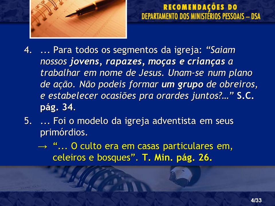 4/33 4.... Para todos os segmentos da igreja: Saiam nossos jovens, rapazes, moças e crianças a trabalhar em nome de Jesus. Unam-se num plano de ação.