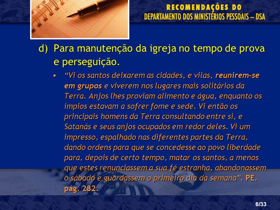 6/33 d)Para manutenção da igreja no tempo de prova e perseguição. Vi os santos deixarem as cidades, e vilas, reunirem-se em grupos e viverem nos lugar