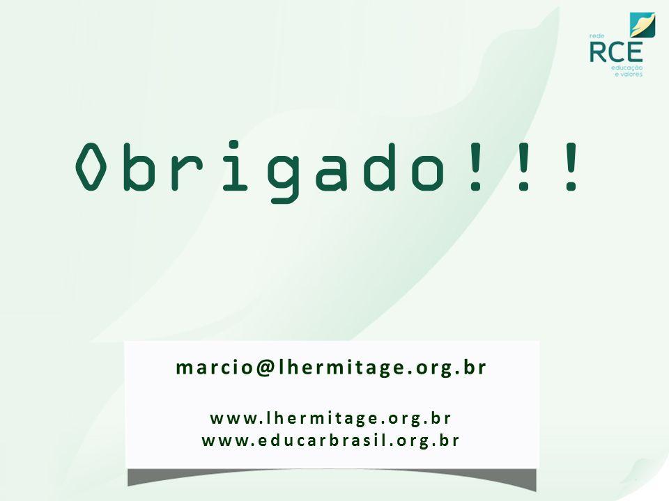 Obrigado!!! marcio@lhermitage.org.br www.lhermitage.org.br www.educarbrasil.org.br