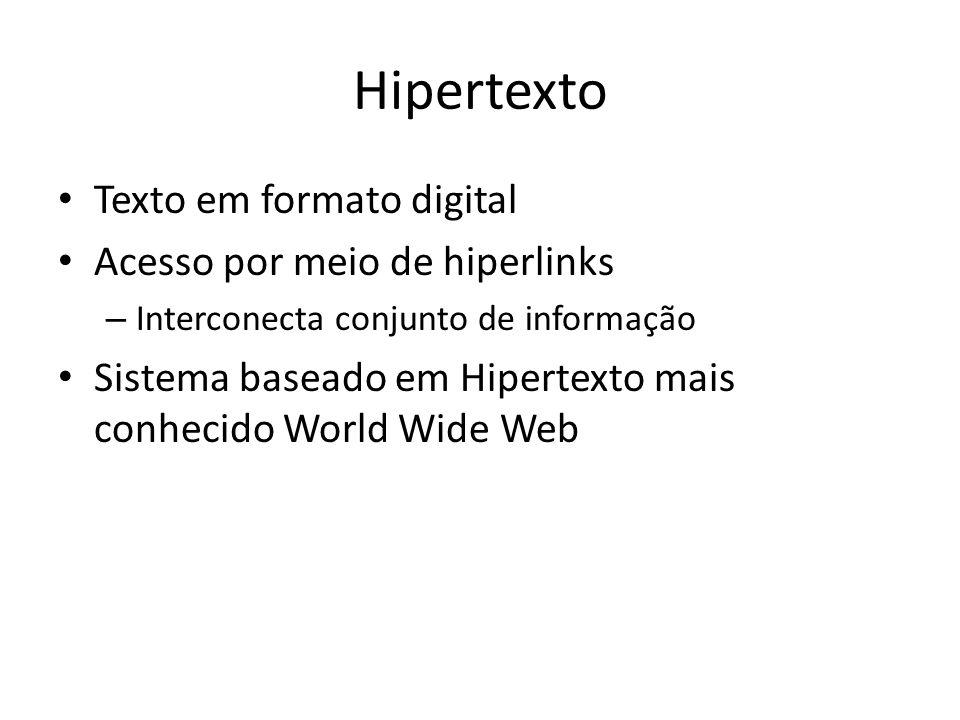 Hipertexto Texto em formato digital Acesso por meio de hiperlinks – Interconecta conjunto de informação Sistema baseado em Hipertexto mais conhecido W