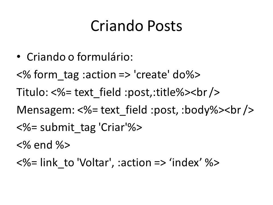 Criando Posts Criando o formulário: 'create' do%> Titulo: Mensagem: index %>