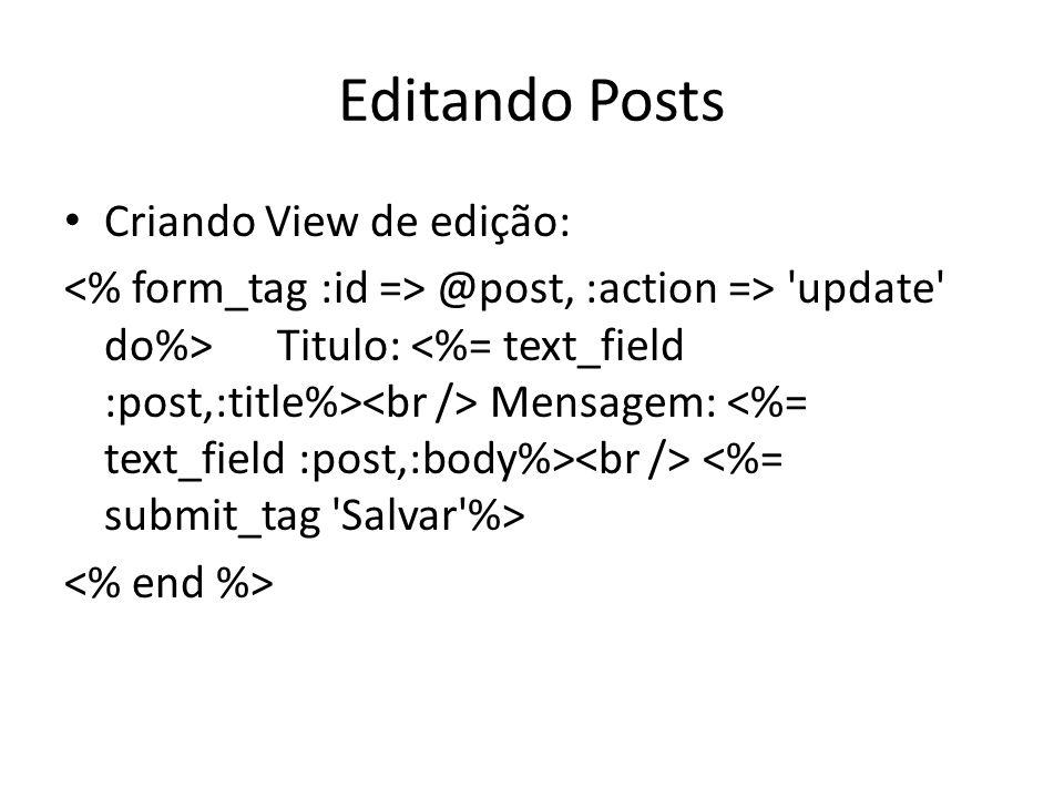 Editando Posts Criando View de edição: @post, :action => 'update' do%>Titulo: Mensagem: