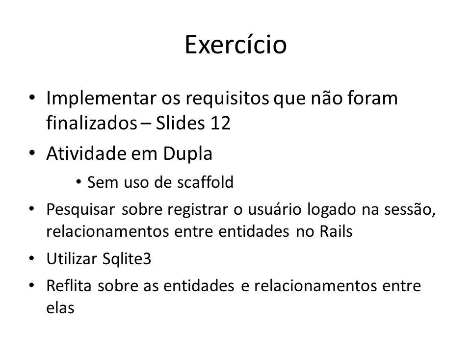 Exercício Implementar os requisitos que não foram finalizados – Slides 12 Atividade em Dupla Sem uso de scaffold Pesquisar sobre registrar o usuário l