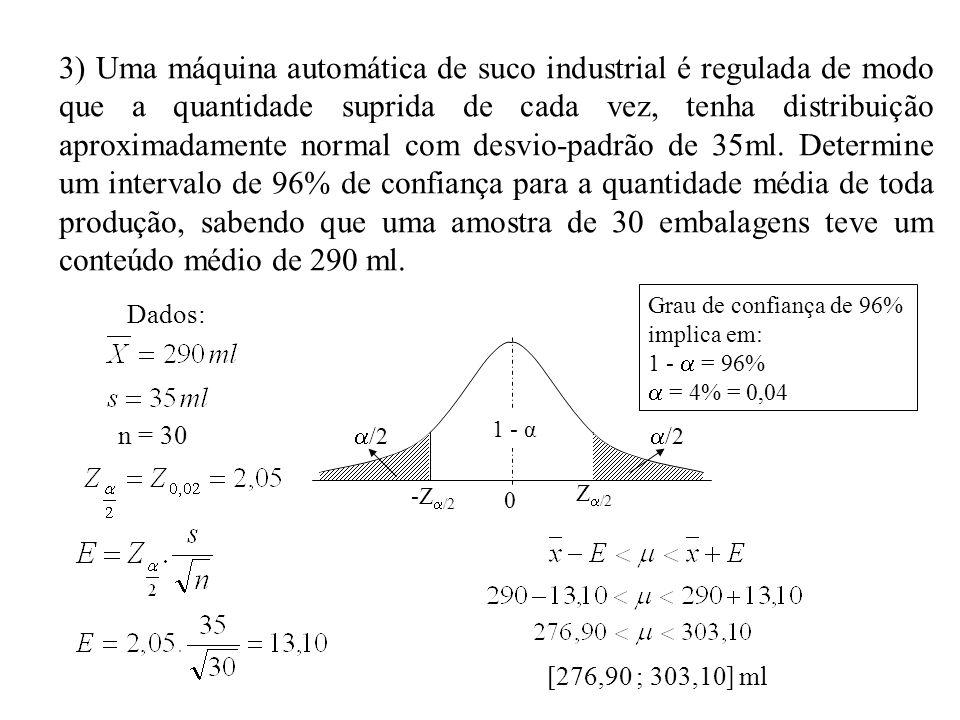 3) Uma máquina automática de suco industrial é regulada de modo que a quantidade suprida de cada vez, tenha distribuição aproximadamente normal com de