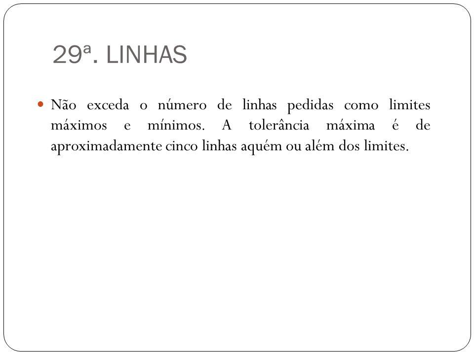 29ª. LINHAS Não exceda o número de linhas pedidas como limites máximos e mínimos. A tolerância máxima é de aproximadamente cinco linhas aquém ou além
