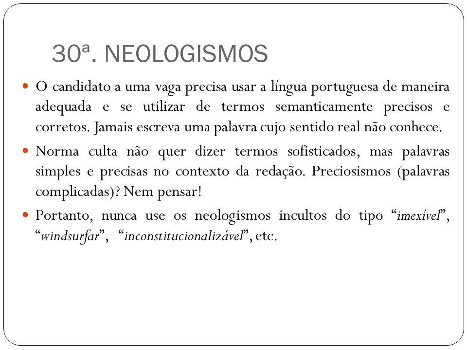 30ª. NEOLOGISMOS O candidato a uma vaga precisa usar a língua portuguesa de maneira adequada e se utilizar de termos semanticamente precisos e correto