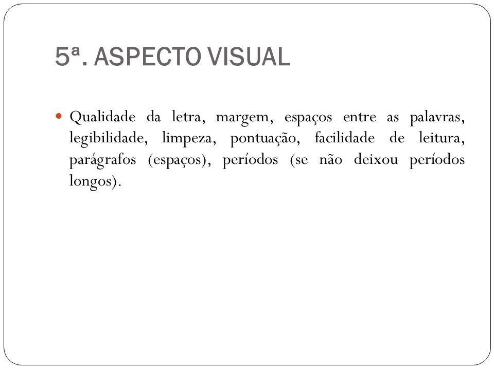 5ª. ASPECTO VISUAL Qualidade da letra, margem, espaços entre as palavras, legibilidade, limpeza, pontuação, facilidade de leitura, parágrafos (espaços