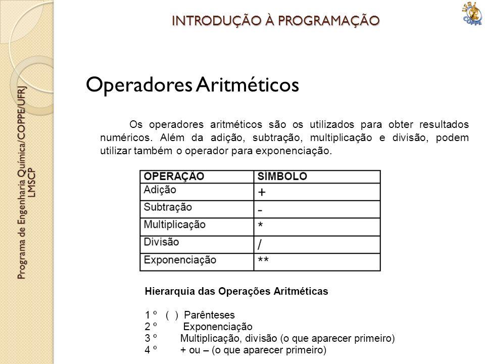 INTRODUÇÃO À PROGRAMAÇÃO Operadores Aritméticos Os operadores aritméticos são os utilizados para obter resultados numéricos. Além da adição, subtração