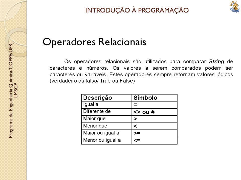 INTRODUÇÃO À PROGRAMAÇÃO Operadores Relacionais Os operadores relacionais são utilizados para comparar String de caracteres e números. Os valores a se