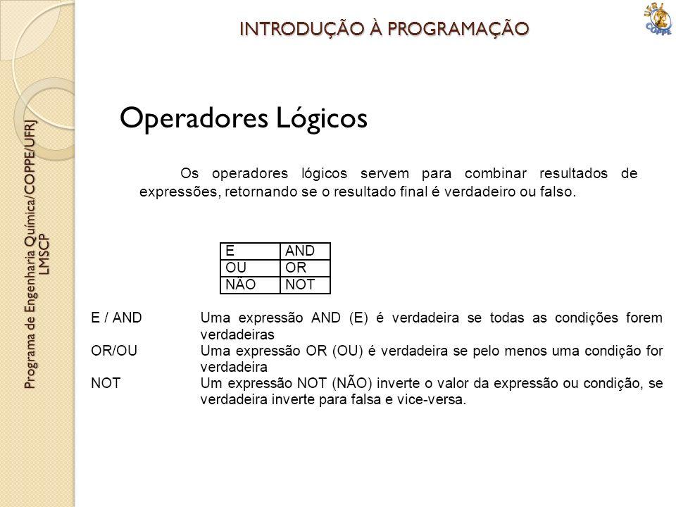 Operadores Lógicos Os operadores lógicos servem para combinar resultados de expressões, retornando se o resultado final é verdadeiro ou falso.