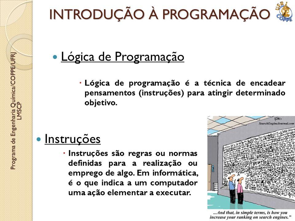 INTRODUÇÃO À PROGRAMAÇÃO Lógica de Programação Lógica de programação é a técnica de encadear pensamentos (instruções) para atingir determinado objetiv