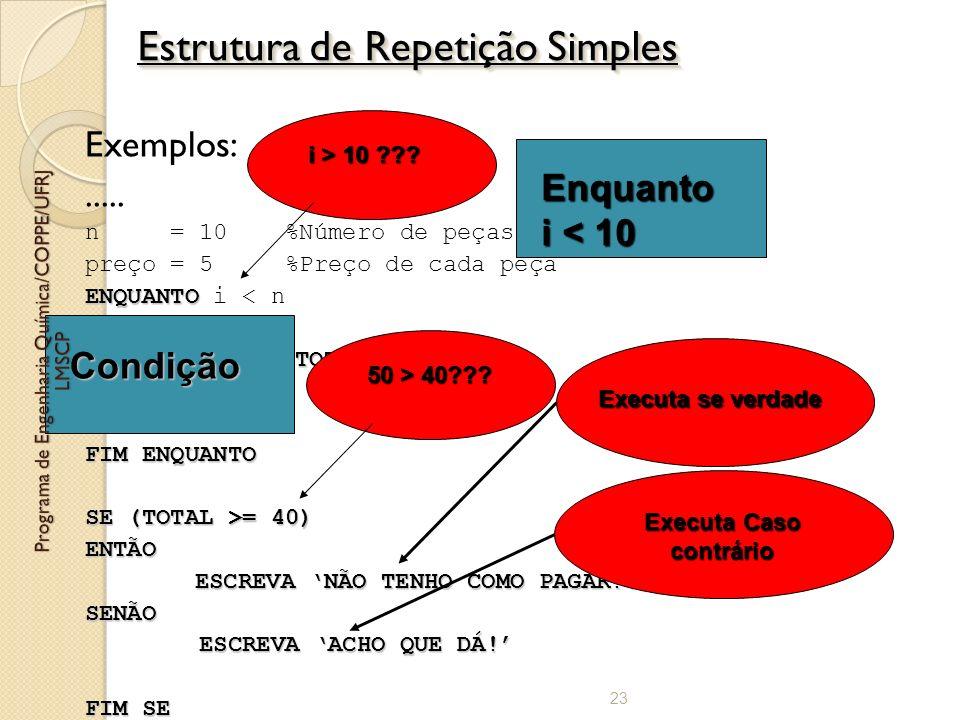 Exemplos:..... n = 10 %Número de peças compradas!!!! preço = 5 %Preço de cada peça ENQUANTO ENQUANTO i < n TOTAL = TOTAL + preço i = i+1 FIM ENQUANTO