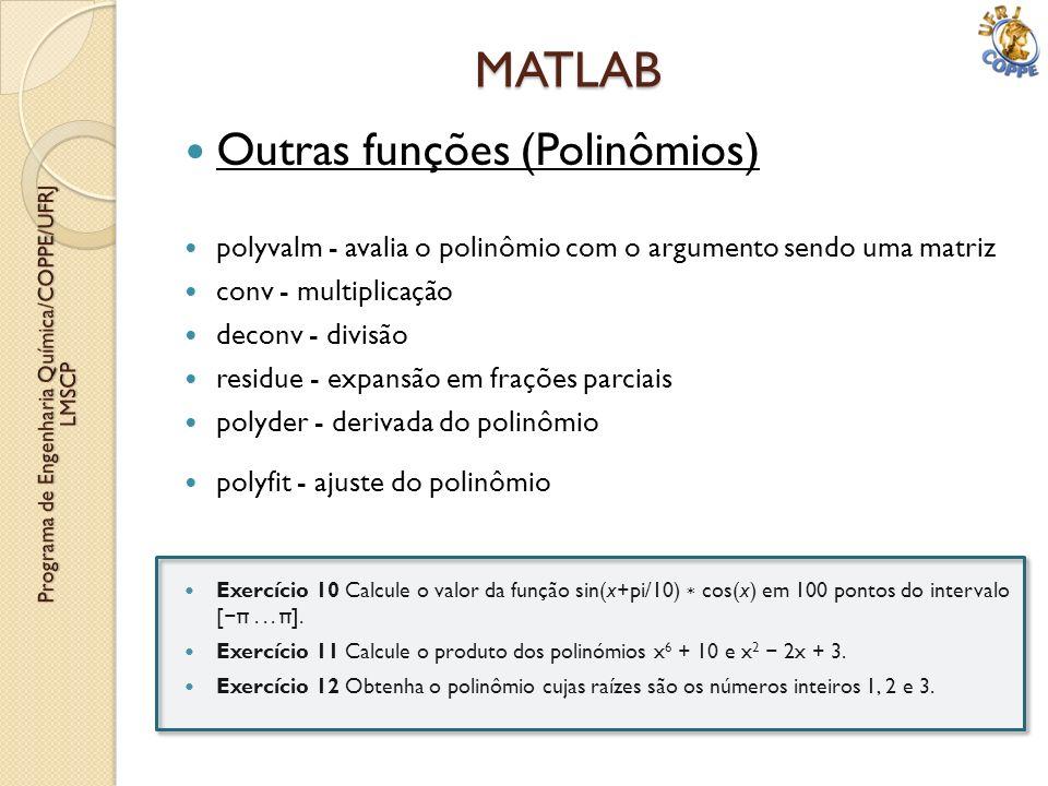 Outras funções (Polinômios) polyvalm - avalia o polinômio com o argumento sendo uma matriz conv - multiplicação deconv - divisão residue - expansão em