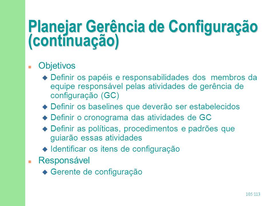 105/113 Planejar Gerência de Configuração (continuação) n Objetivos u Definir os papéis e responsabilidades dos membros da equipe responsável pelas at