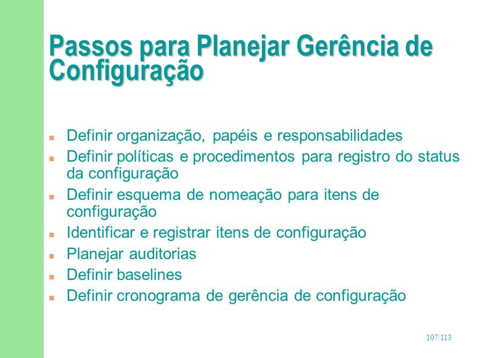 107/113 Passos para Planejar Gerência de Configuração n Definir organização, papéis e responsabilidades n Definir políticas e procedimentos para regis