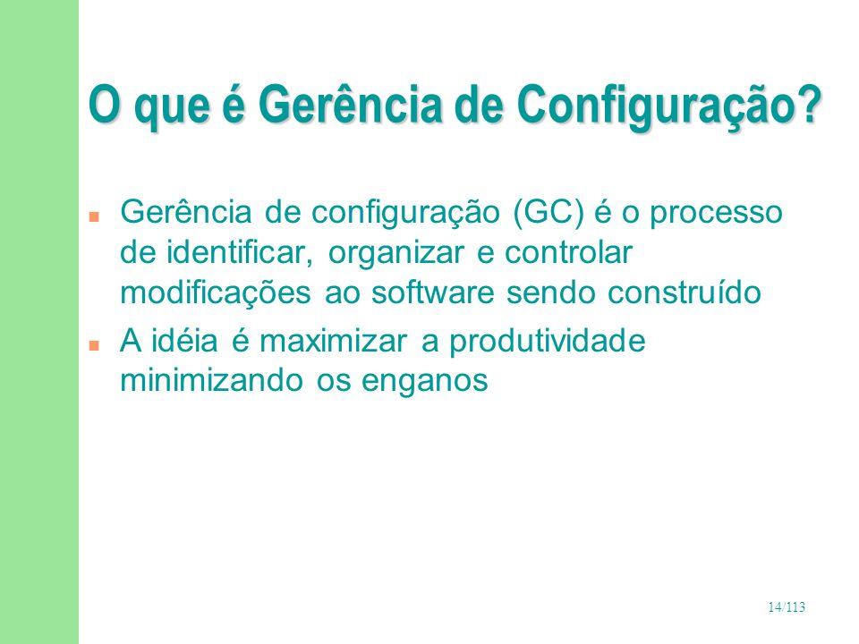 14/113 O que é Gerência de Configuração? n Gerência de configuração (GC) é o processo de identificar, organizar e controlar modificações ao software s