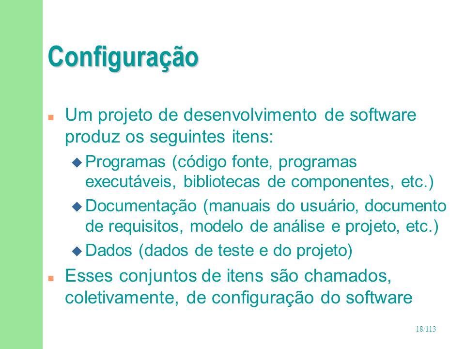 18/113 Configuração n Um projeto de desenvolvimento de software produz os seguintes itens: u Programas (código fonte, programas executáveis, bibliotec