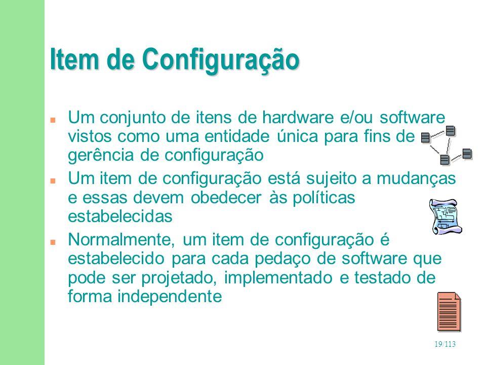 19/113 Item de Configuração n Um conjunto de itens de hardware e/ou software vistos como uma entidade única para fins de gerência de configuração n Um