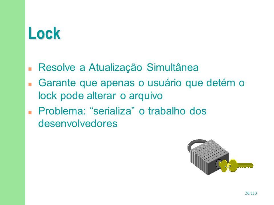 26/113 Lock n Resolve a Atualização Simultânea n Garante que apenas o usuário que detém o lock pode alterar o arquivo n Problema: serializa o trabalho