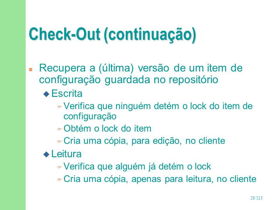 28/113 Check-Out (continuação) n Recupera a (última) versão de um item de configuração guardada no repositório u Escrita F Verifica que ninguém detém