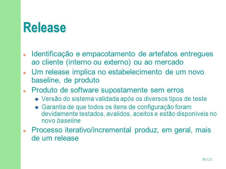 36/113 Release n Identificação e empacotamento de artefatos entregues ao cliente (interno ou externo) ou ao mercado n Um release implica no estabeleci