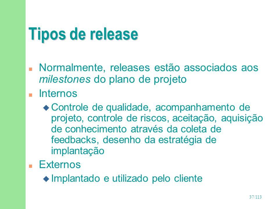 37/113 Tipos de release n Normalmente, releases estão associados aos milestones do plano de projeto n Internos u Controle de qualidade, acompanhamento