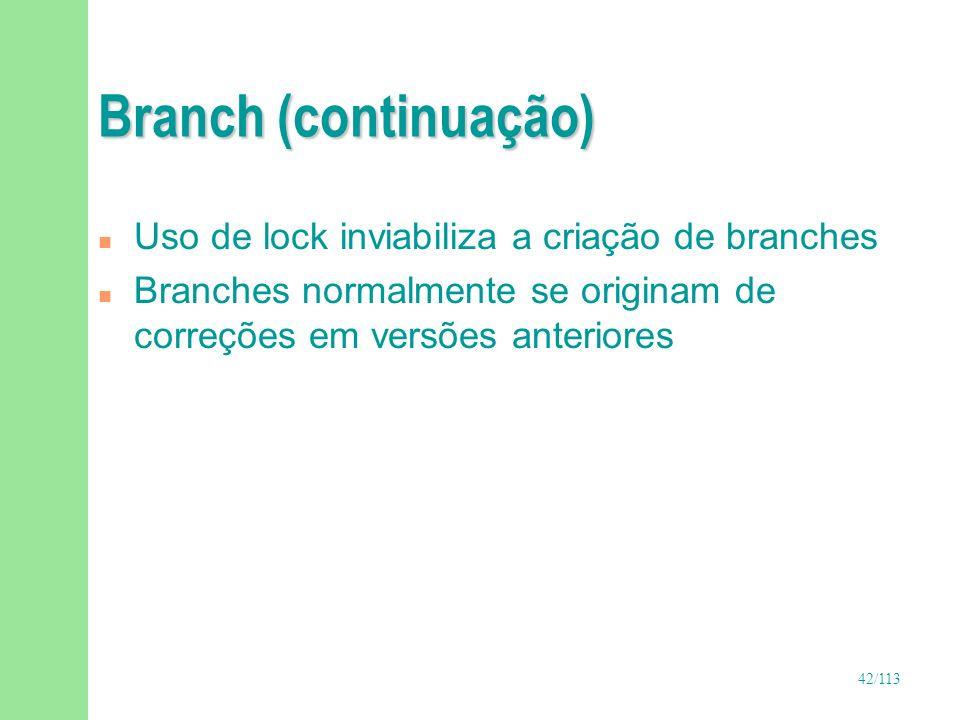 42/113 Branch (continuação) n Uso de lock inviabiliza a criação de branches n Branches normalmente se originam de correções em versões anteriores