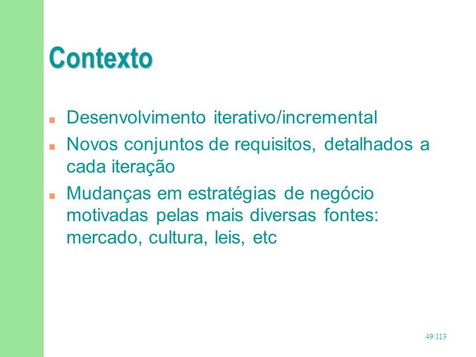 49/113 Contexto n Desenvolvimento iterativo/incremental n Novos conjuntos de requisitos, detalhados a cada iteração n Mudanças em estratégias de negóc