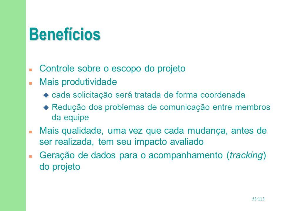 53/113 Benefícios n Controle sobre o escopo do projeto n Mais produtividade u cada solicitação será tratada de forma coordenada u Redução dos problema