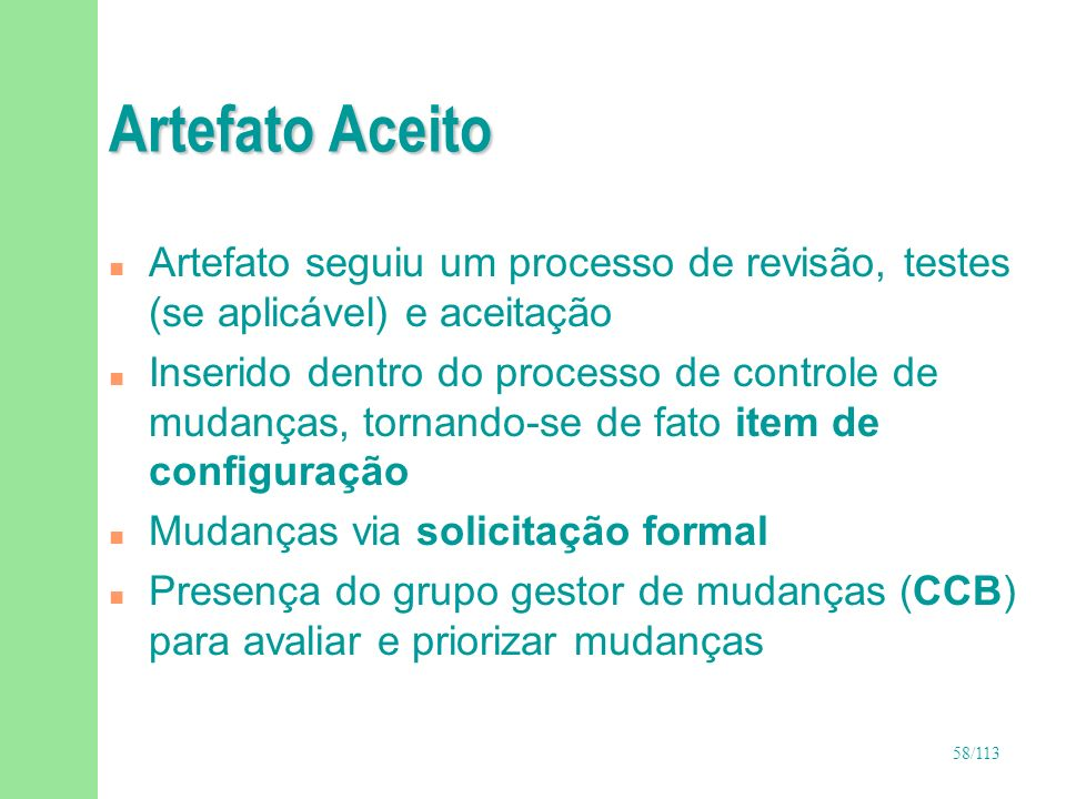 58/113 Artefato Aceito n Artefato seguiu um processo de revisão, testes (se aplicável) e aceitação n Inserido dentro do processo de controle de mudanç