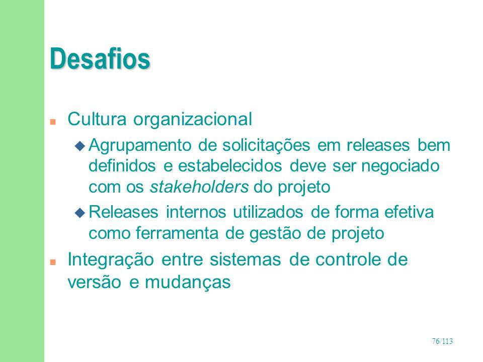 76/113 Desafios n Cultura organizacional u Agrupamento de solicitações em releases bem definidos e estabelecidos deve ser negociado com os stakeholder