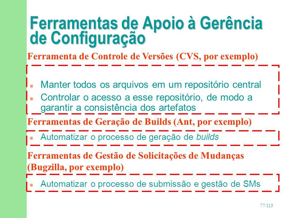77/113 Ferramentas de Apoio à Gerência de Configuração n Manter todos os arquivos em um repositório central n Controlar o acesso a esse repositório, d