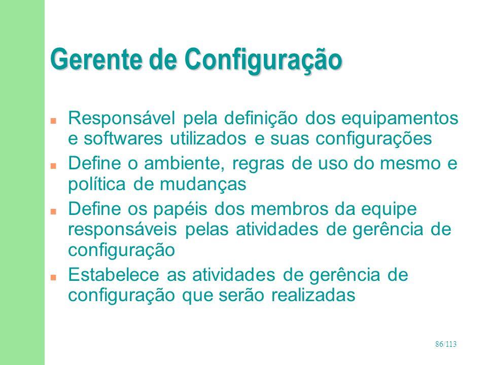 86/113 Gerente de Configuração n Responsável pela definição dos equipamentos e softwares utilizados e suas configurações n Define o ambiente, regras d