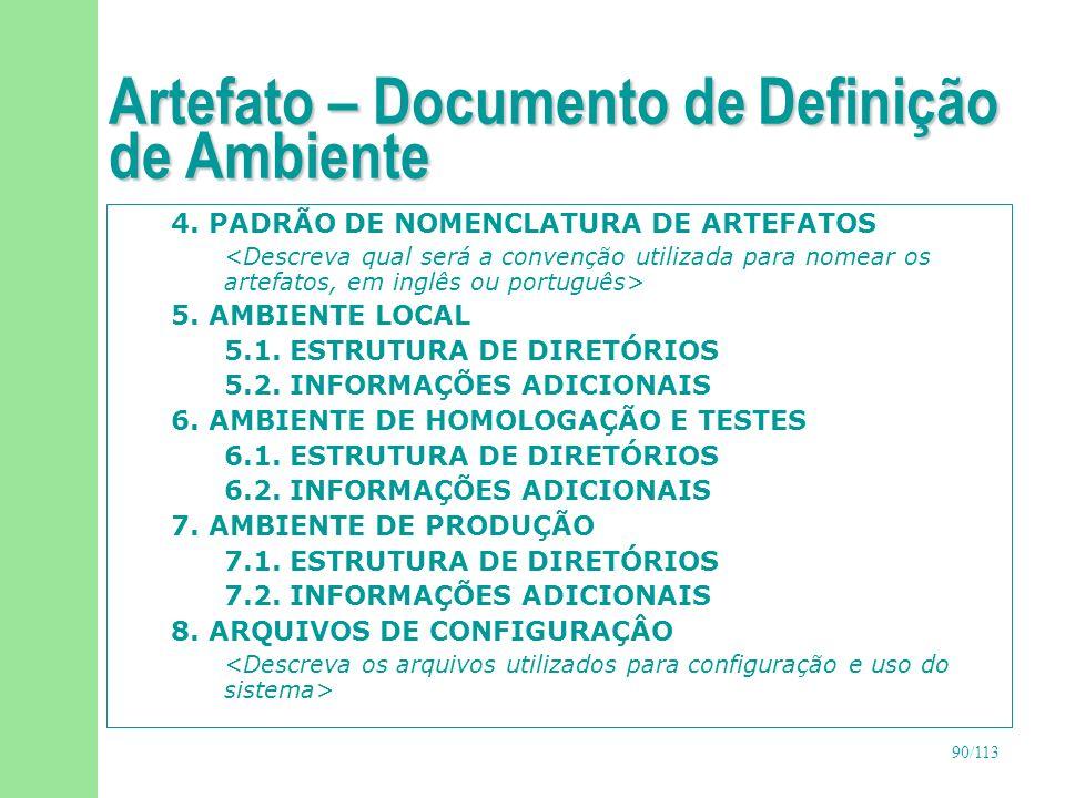 90/113 Artefato – Documento de Definição de Ambiente 4. PADRÃO DE NOMENCLATURA DE ARTEFATOS <Descreva qual será a convenção utilizada para nomear os a