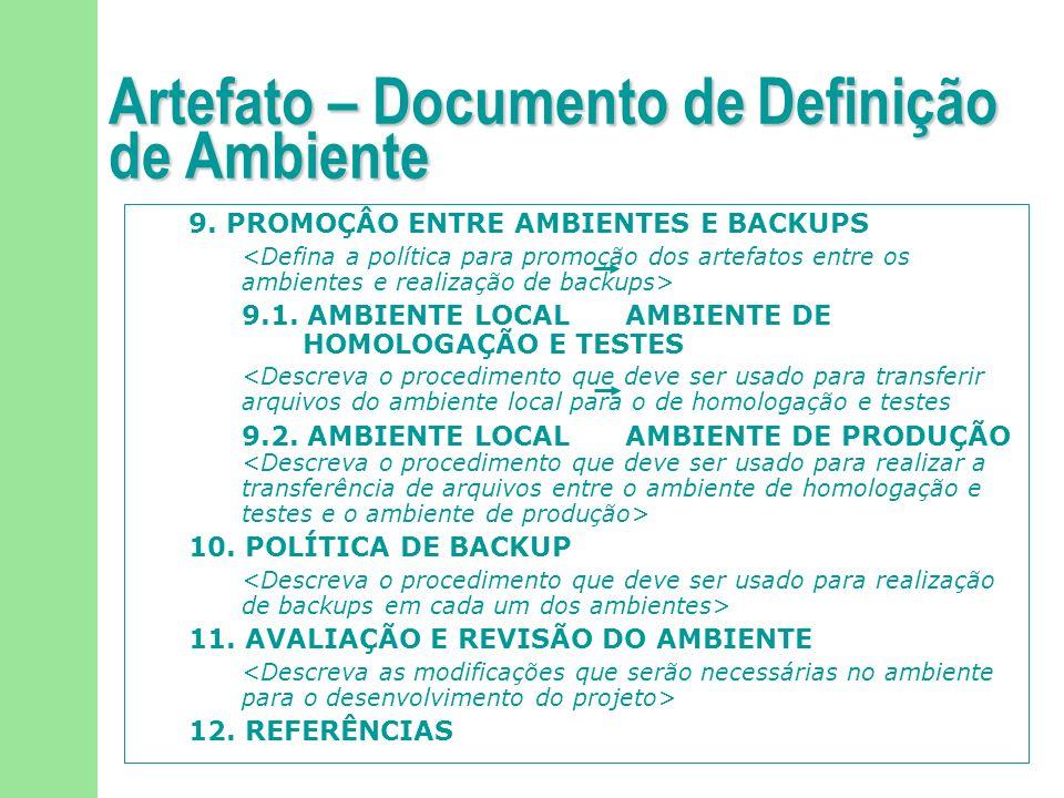 91/113 Artefato – Documento de Definição de Ambiente 9. PROMOÇÂO ENTRE AMBIENTES E BACKUPS <Defina a política para promoção dos artefatos entre os amb