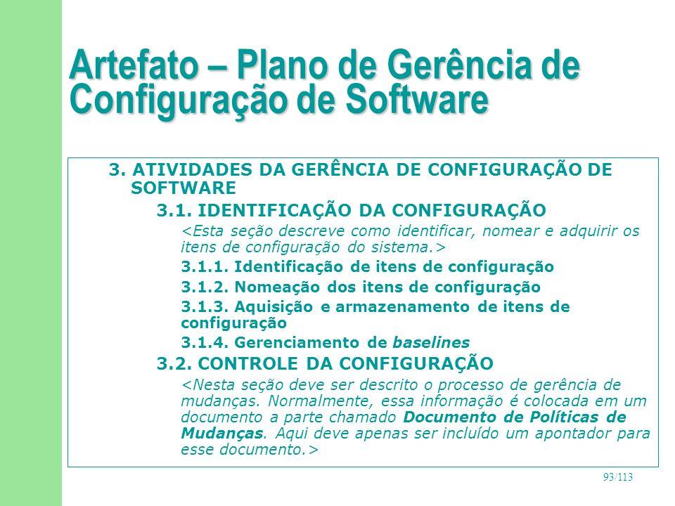 93/113 Artefato – Plano de Gerência de Configuração de Software 3. ATIVIDADES DA GERÊNCIA DE CONFIGURAÇÃO DE SOFTWARE 3.1. IDENTIFICAÇÃO DA CONFIGURAÇ