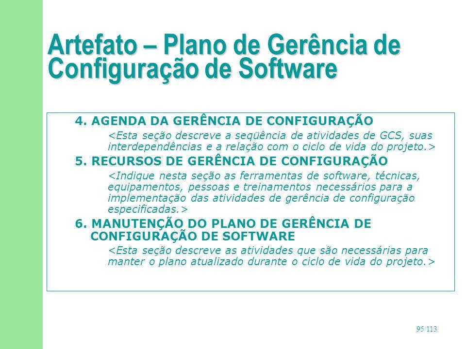 95/113 Artefato – Plano de Gerência de Configuração de Software 4. AGENDA DA GERÊNCIA DE CONFIGURAÇÃO 5. RECURSOS DE GERÊNCIA DE CONFIGURAÇÃO 6. MANUT