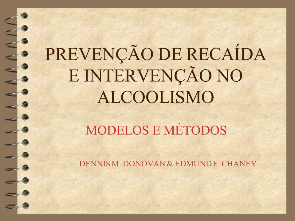 PREVENÇÃO DE RECAÍDA E INTERVENÇÃO NO ALCOOLISMO MODELOS E MÉTODOS DENNIS M. DONOVAN & EDMUND F. CHANEY