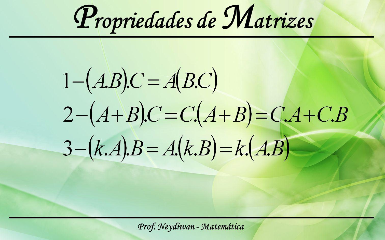 Prof. Neydiwan - Matemática P ropriedades de M atrizes