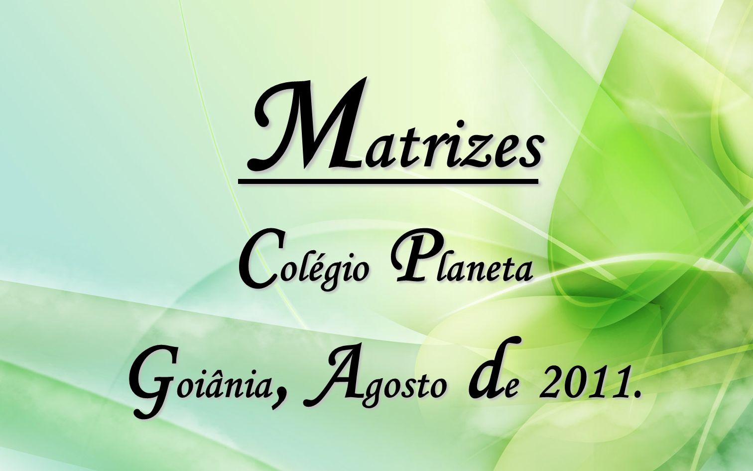 M atrizes C olégio P laneta G oiânia, A gosto d e 2011.