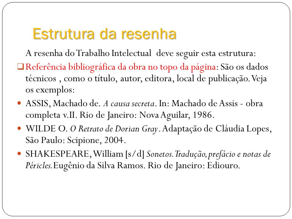 Estrutura da resenha A resenha do Trabalho Intelectual deve seguir esta estrutura: Referência bibliográfica da obra no topo da página: São os dados té