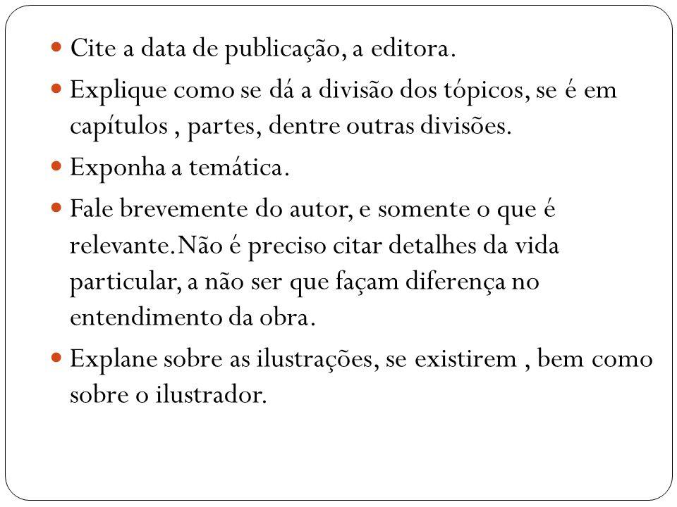 Cite a data de publicação, a editora. Explique como se dá a divisão dos tópicos, se é em capítulos, partes, dentre outras divisões. Exponha a temática