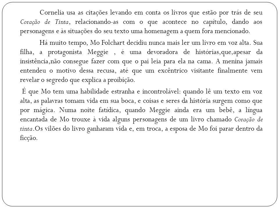 Cornelia usa as citações levando em conta os livros que estão por trás de seu Coração de Tinta, relacionando-as com o que acontece no capítulo, dando
