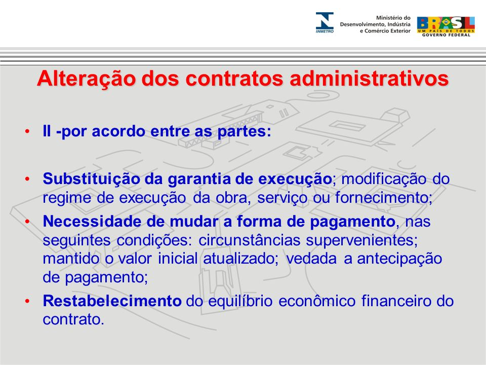II -por acordo entre as partes: Substituição da garantia de execução; modificação do regime de execução da obra, serviço ou fornecimento; Necessidade
