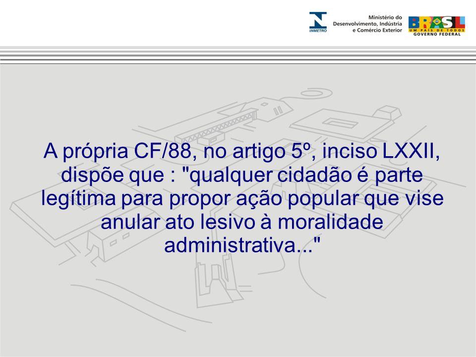 A própria CF/88, no artigo 5º, inciso LXXII, dispõe que :